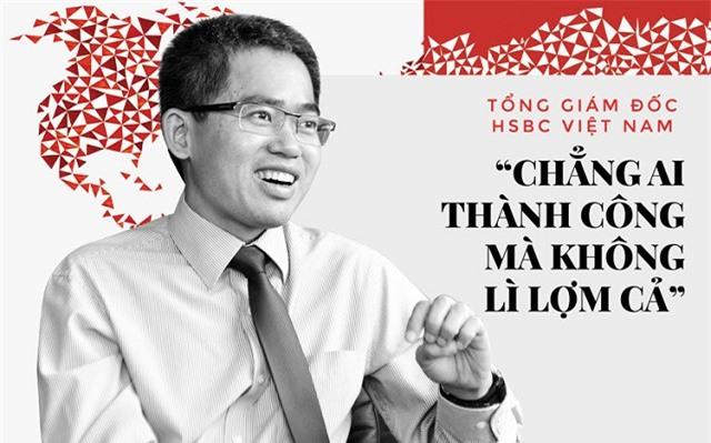 """CEO HSBC Việt Nam: Chẳng ai thành công mà không """"lì lợm"""" cả"""