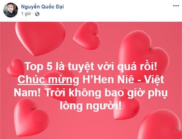 Ca sĩ Quốc Đại chia sẻ: Top 5 là tuyệt vời quá rồi! Chúc mừng H'Hen Niê - Việt Nam! Trời không bao giờ phụ lòng người!