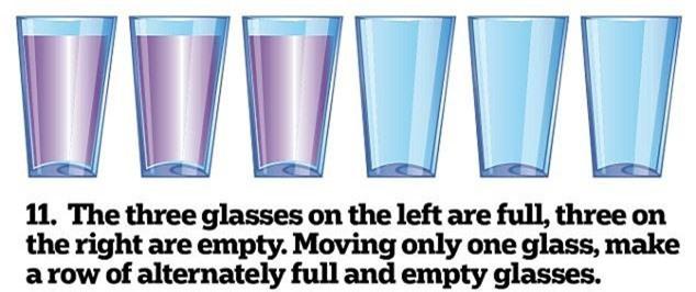 11. Ba cái cốc bên trái đầy nước. Ba cái cốc bên phải không có nước. Hãy di chuyển 1 cốc để có hàng cốc có nước và không có nước xen kẽ nhau.