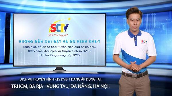 SCTV đã triển khai dịch vụ truyền hình Kỹ thuật số DVB-T tại Hà Nội, Đà Nẵng, Bà Rịa – Vũng Tàu và từ ngày 1/4/2020 sẽ triển khai tại TP.HCM.