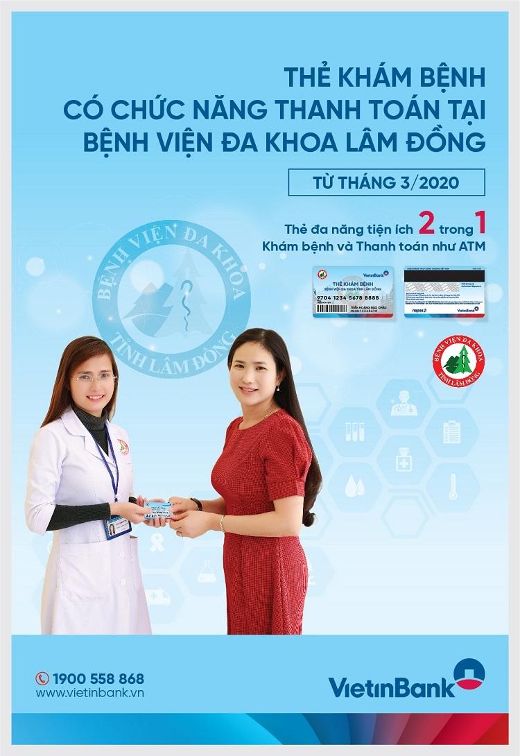 Trong tháng 5/2020, VietinBank Lâm Đồng phối hợp với Bệnh viện đa khoa tỉnh Lâm Đồng sẽ chính thức đưa Thẻ khám bệnh thông minh đến với khách hàng.