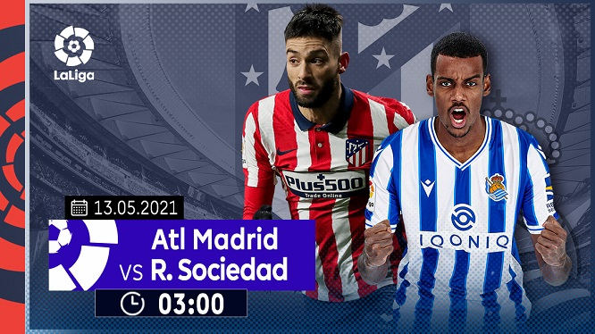 Trận đấu được chờ đợi nhất La Liga vòng 36 giữa Atletico Madrid và Real Sociedad sẽ diễn ra vào thứ Năm (13/05)