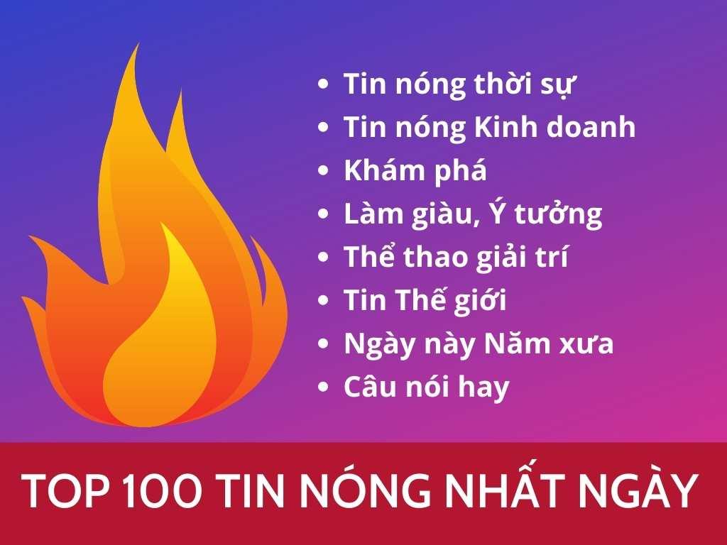 Top 100 tin tức hay nhất và nóng nhất Việt Nam trong ngày 30/7