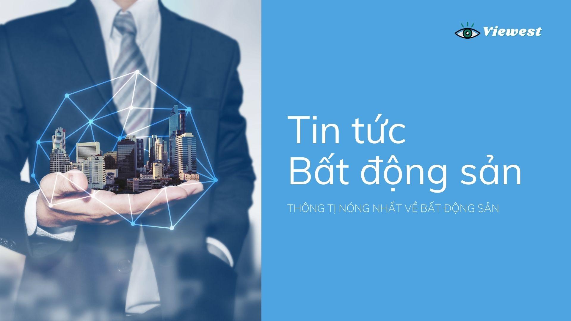 Bản tin toàn cảnh về thị trường Bất động sản Việt Nam 28/9/2021